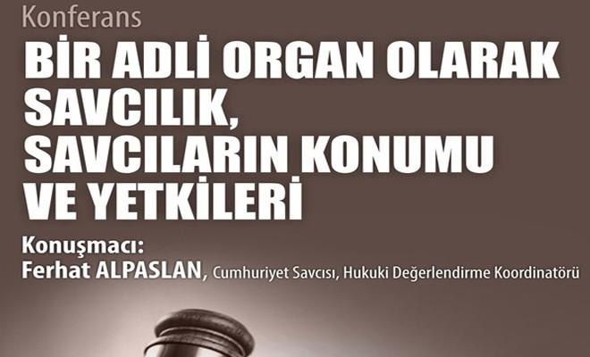 ''Bir Adli Organ Olarak Savcılık, Savcıların Konumu ve Yetkileri'' başlıklı konferans yarın YDÜ'de