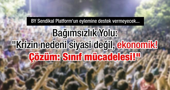 BY Sendikal Platform'un eylemine destek vermeyecek!