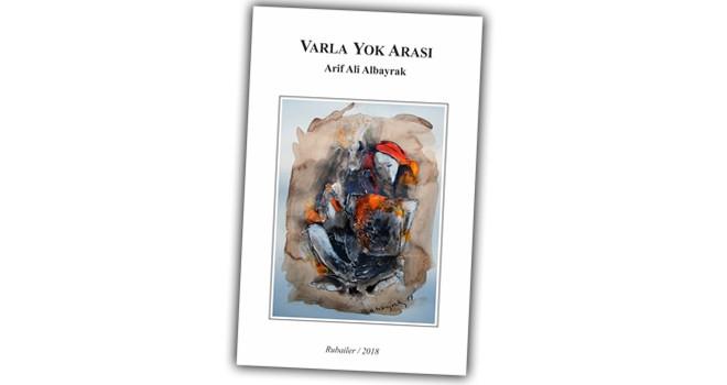 """""""Varla yok arası""""… Arif Albayrak'ın rubailer kitabı yayımlandı"""
