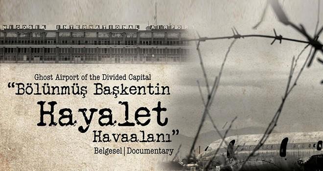 """""""Bölünmüş Başkentin Hayalet Havaalanı"""" belgeseli bu akşam gösterilecek"""