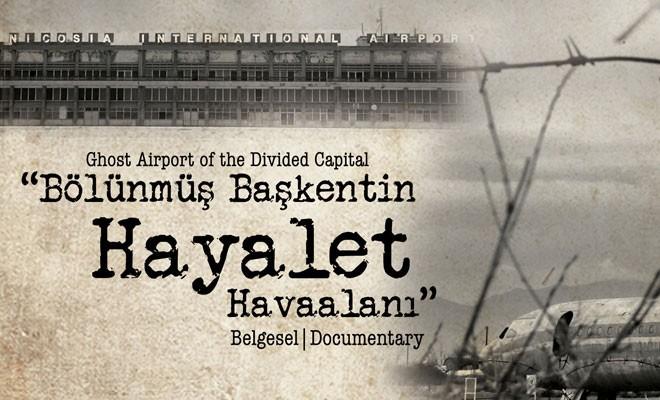 """""""Bölünmüş Başkentin Hayalet Havaalanı"""" Derinya'da gösteriliyor"""