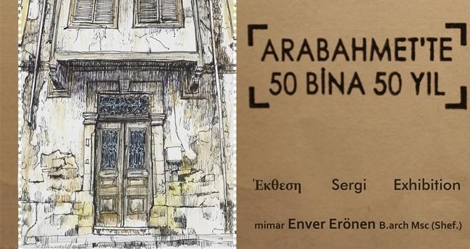 """""""Arabahmet'te 50 Bina 50 Yıl"""" Pazartesi açılıyor"""