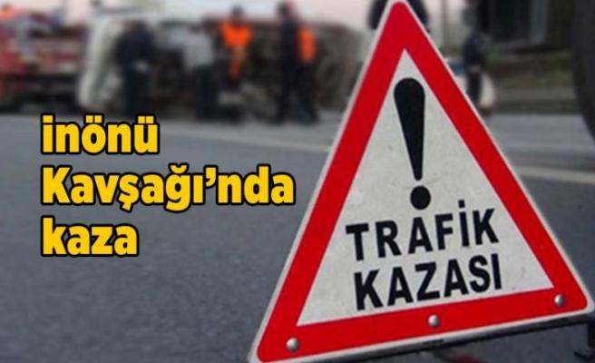 DİKKAT: İnönü Kavşağı'nda kaza