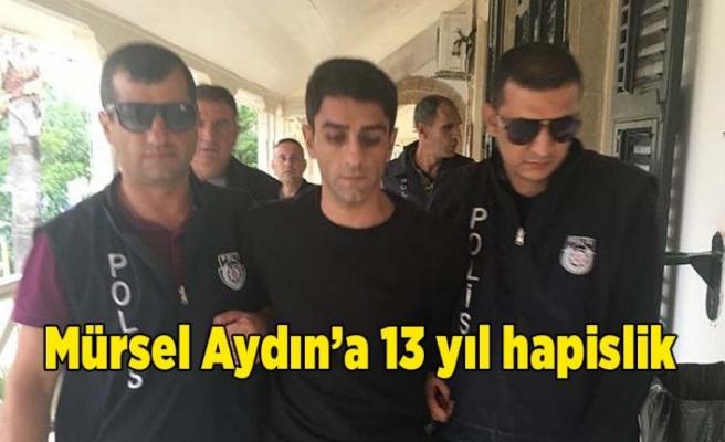Mürsel Aydın'a ilk davadan 13 yıl hapslik