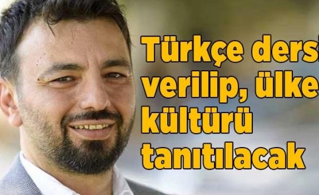 Türkçe dersi verilip,  ülke kültürü tanıtılacak