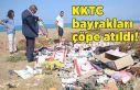 KKTC bayrakları çöpe atıldı!