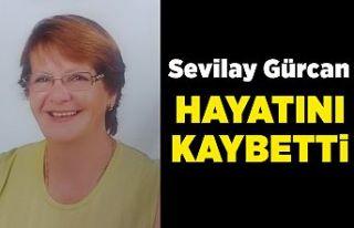 Sevilay Gürcan hayatını kaybetti...