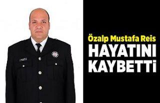 Polis memuru Özalp Mustafa Reis hayatını kaybetti