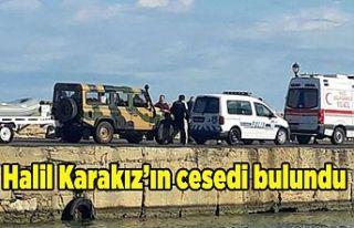 Halil Karakız'ın cesedi bulundu