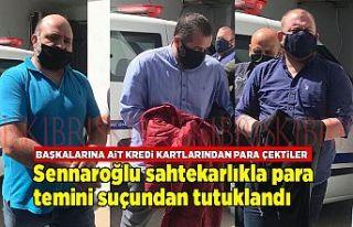 Sennaroğlu sahtekarlıkla para temini suçundan tutuklandı