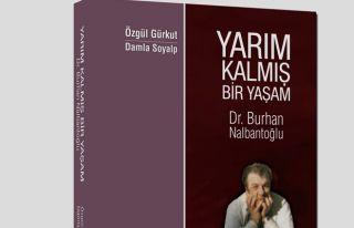 'Yarım Kalmış Bir Yaşam Dr. Burhan Nalbantoğlu'...