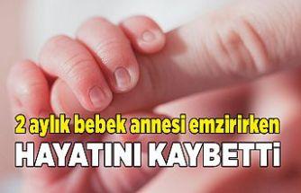 2 aylık bebek annesi emzirirken hayatını kaybetti