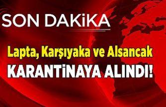 SON DAKİKA: Lapta, Karşıyaka ve Alsancak karantinaya alınıyor!